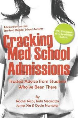 MS Rachel Elise Rizal: Cracking Med School Admissions : Trusted Advice from Students Who've Been There (Paperback); 2013 Edition