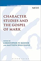 Character Studies and the Gospel of Mark (The Library of New Testament Studies)