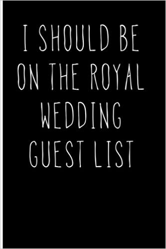 buy i should be on the royal wedding guest list blank lined journal