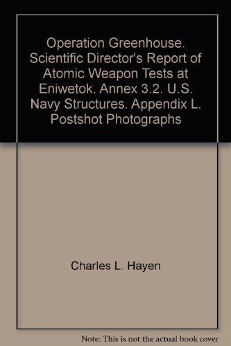 Operation Greenhouse. Scientific Director's Report of Atomic Weapon Tests at Eniwetok. Annex 3.2. U.S. Navy Structures. Appendix L. Postshot Photographs