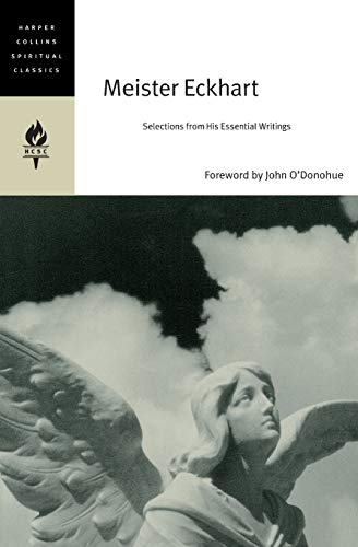 Meister Eckhart: Selections from His Essential Writings (HarperCollins Spiritual Classics) (Best Of Meister Eckhart)