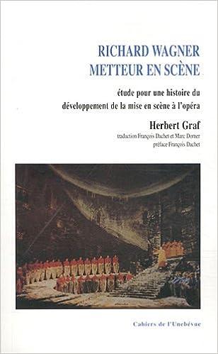 Livre gratuits Richard Wagner metteur en scène. Étude pour une histoire du développement de la mise en scène à l'opéra pdf epub