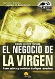 El Negocio De La Virgen / The Business of the Virgin: Tramas Politicas Y Economicas De Milagros Y Curaciones / Political and Economic Traumas of Miracles and Healings (Spanish Edition)