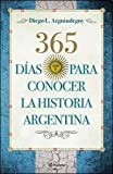 img - for 365 DIAS PARA CONOCER LAS HISTORIA ARGENTINA (Spanish Edition) book / textbook / text book