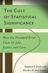 The Cult of Statistical Significance: How the Standard Error Costs Us Jobs, Justice, and Lives (Economics, Cognition, And Society) Paperback