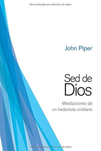 Sed de Dios: Meditaciones de un hedonista cristiano (Spanish Edition) [John Piper] (Tapa Blanda)