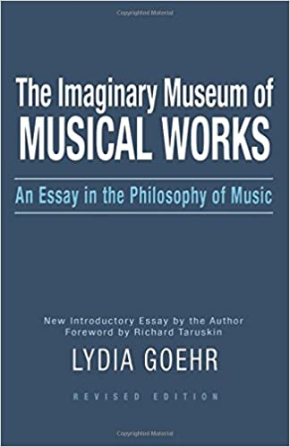 com the imaginary museum of musical works an essay in the  com the imaginary museum of musical works an essay in the philosophy of music 9780195324785 lydia goehr books