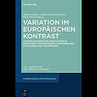 Variation im europäischen Kontrast: Untersuchungen zum Satzanfang im Deutschen, Französischen, Norwegischen, Polnischen und Ungarischen (Konvergenz und Divergenz 5) (German Edition)