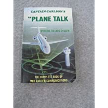 Captain Carlson's Airplane Talk: The Complete Book of Vfr and Ifr Communications
