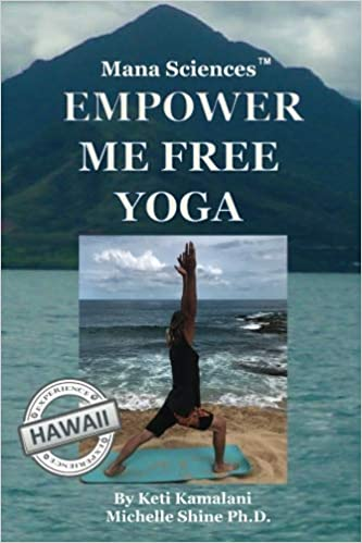 Mana Sciences Yoga: Empower Me Free! (Volume 1): Keti ...