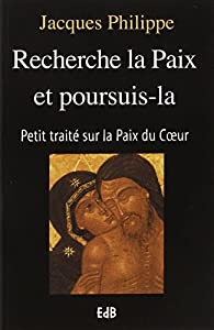 Recherche la paix et poursuis-la par Jacques Philippe