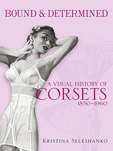 Bound & Determined: A Visual History of Corsets, 1850-1960 (Dover Fashion and Costumes)