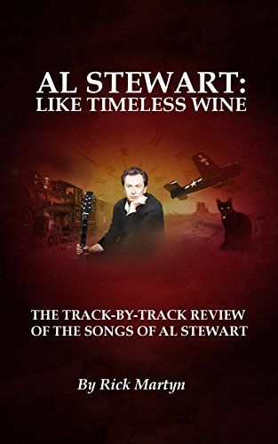 Al Stewart: Like Timeless Wine: The Track-By-Track Review Of The Songs Of Al Stewart