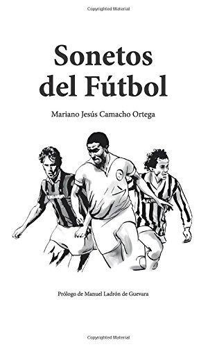Sonetos del Futbol por Camacho Ortega, Mariano Jesús,Camacho Ortega, Miguel Angel,de Guevara, Manuel Ladrón