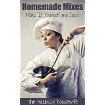 Homemade Mixes: Make It Yourself and Save (Hillbilly Housewife Homemade Book 1)
