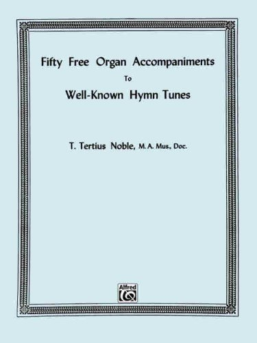 - Fifty Free Organ Accompaniments to Well-Known Hymn Tunes