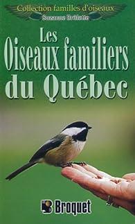 Les oiseaux familiers du Québec par Suzanne Brûlotte