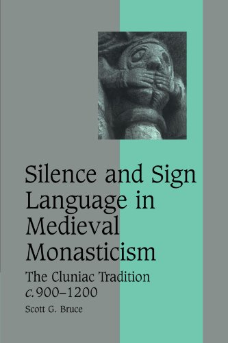 Silence and Sign Language in Medieval Monasticism: The Cluniac Tradition, c.900-1200 (Cambridge Studies in Medieval Life and Thought: Fourth Series) by Cambridge University Press