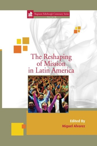 The Reshaping of Mission in Latin America (Regnum Edinburgh Centenary) (Outlet Edinburgh)