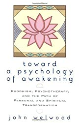 Toward a Psychology of Awakening: Buddhism, Psychotherapy, and the Path of Personal and Spiritual Transformation by John Welwood (2002-02-12)