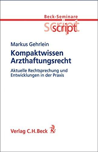 Kompaktwissen Arzthaftungsrecht: aktuelle Rechtsprechung und Entwicklungen in der Praxis (Beck-Seminare script, Band 7)