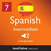 Learn Spanish - Level 7: Intermediate Spanish, Volume 1: Lessons 1-20: Intermediate Spanish #1 |  Innovative Language Learning