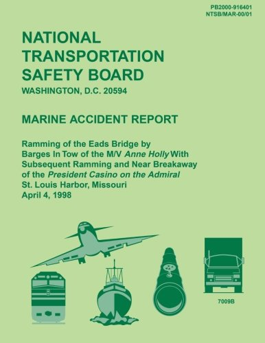 Marine Accident Report: Ramming of the Eads Bridge by Barges in Tow of the M/W Anne Holly With Subsequent Ramming and Near Breakaway of the President ... St. Louis Harbor, Missouri April 4, 1998