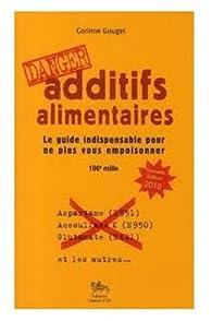 Additifs alimentaires Danger : Le guide indispensable pour ne plus vous empoisonner par Corinne Gouget