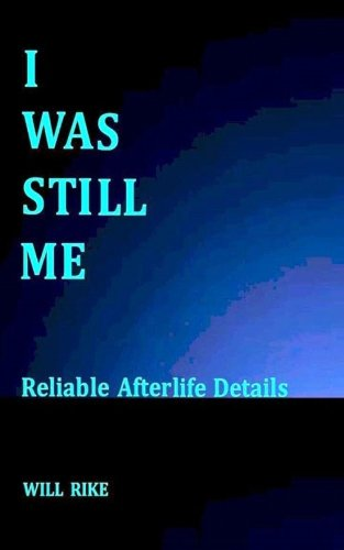 Read Online I Was Still Me: Our Existence After Life ebook