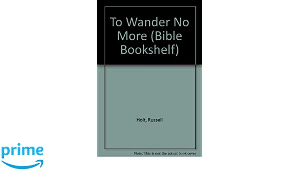 To Wander No More Bible Bookshelf Russell Holt 9780816307302 Amazon Books