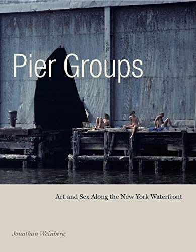 Pier Groups: Art and Sex Along the New York ()