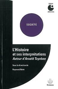 L'Histoire et ses interprétations : Autour d'Arnold Toynbee par Raymond Aron