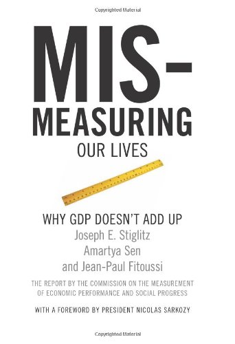 Mismeasuring Our Lives: Why GDP Doesn
