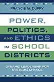 Power, Politics, and Ethics in School Districts, Francis M. Duffy, 157886318X