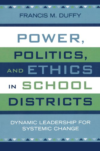 Power, Politics, and Ethics in School Districts: Dynamic Leadership for Systemic Change (Leading Systemic School Improvement)