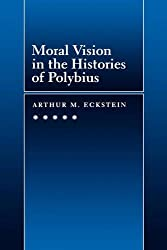 Moral Vision in the Histories of Polybius (Hellenistic Culture and Society)