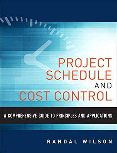 A Comprehensive Guide to Project Management Schedule and Cost Control: Methods and Models for Managing the Project Lifecycle (FT Press Project Management)