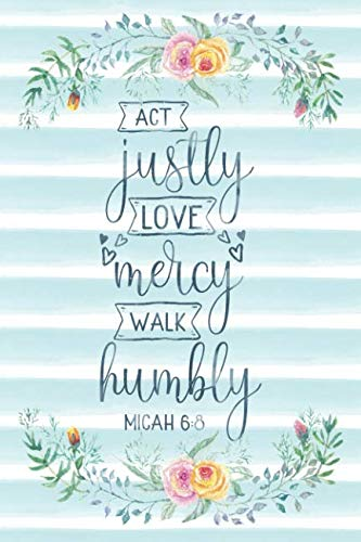 Act Justly Love Mercy Walk Humbly Micah 6:8: Notebook with Christian Bible Verse Quote Cover - Blank College Ruled Lines (Scripture Journals for Church & Sermon Notes V2) ()