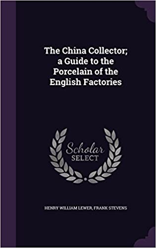 The China Collector: a Guide to the Porcelain of the English Factories