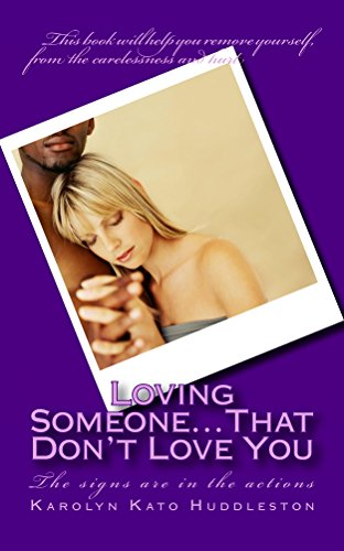 Loving Someone...That Don't Love You: The signs are in the actions (How to Treat a Queen)