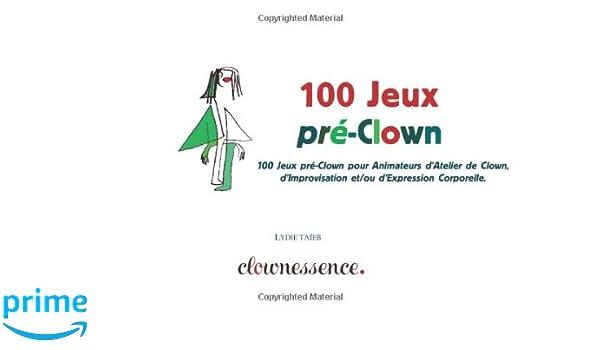 100 Jeux pré-Clown: 100 Jeux pré-Clown pour Animateurs d ...
