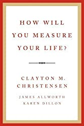 How Will You Measure Your Life? by Clayton M. Christensen [0100]