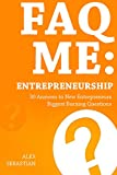 FAQ ME: ENTREPRENEURSHIP (Frequently Asked Questions): 30 Answers to New Entrepreneurs Biggest Burning Questions
