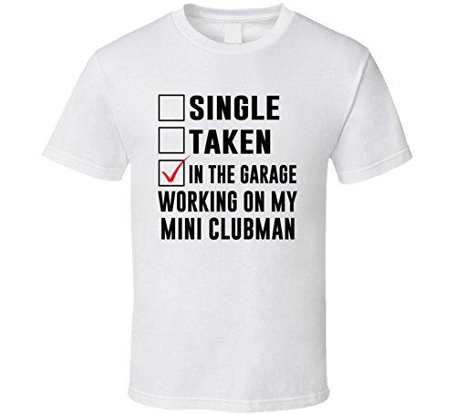 Tshirtshark Single Taken Working on My Mini Clubman Funny Car T Shirt 2XL White Clubman Shirt