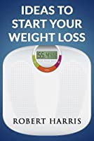 Ideas To Start Your Weight Loss Front Cover