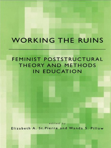 Working the Ruins: Feminist Poststructural Theory and Methods in Education