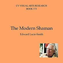 The Modern Shaman: Cv/Visual Arts Research, Book 173 Audiobook by Edward Lucie-Smith Narrated by Paul Bright