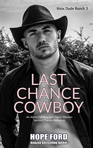 - Last Chance Cowboy: An Alpha Cowboy and Curvy Woman Second Chance Romance (Knox Dude Ranch Book 3)