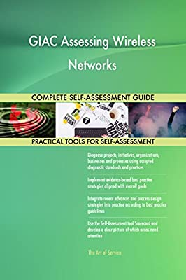 GIAC Assessing Wireless Networks All-Inclusive Self-Assessment - More than 710 Success Criteria, Instant Visual Insights, Comprehensive Spreadsheet Dashboard, Auto-Prioritized for Quick Results