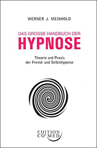 Das große Handbuch der Hypnose - Theorie und Praxis der Fremd- und Selbsthypnose